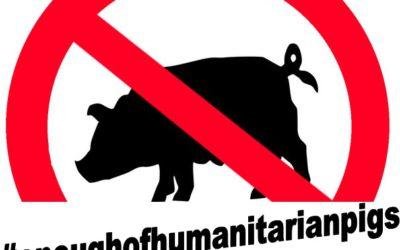 #enoughofhumanitarianpigs