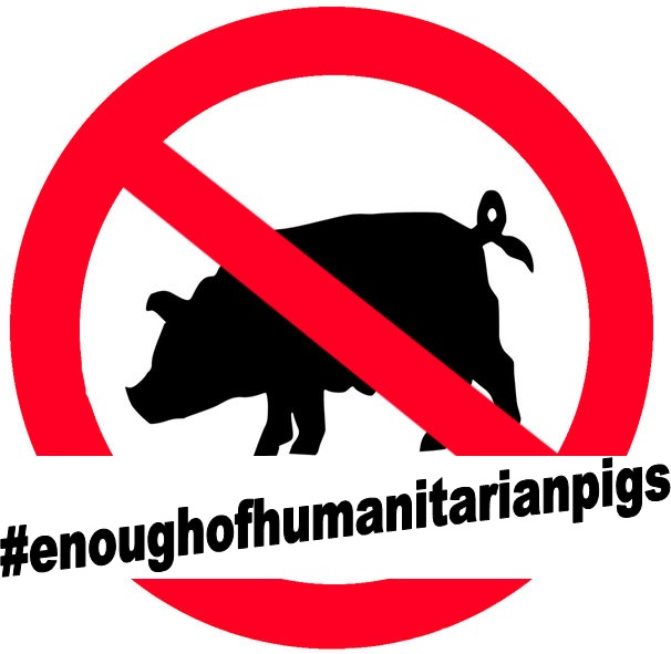 #enoughofhumanitarianpigs